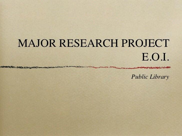 MAJOR RESEARCH PROJECT                  E.O.I.                 Public Library