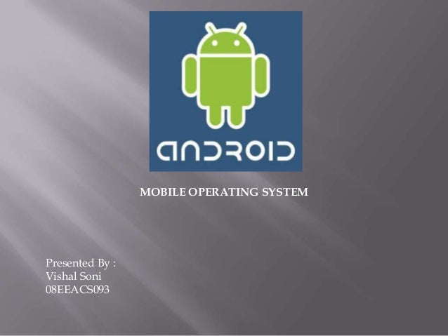 MOBILE OPERATING SYSTEM Presented By : Vishal Soni 08EEACS093