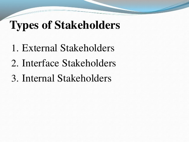 internal and external stakeholders healthcare In each project there are many different types of stakeholders including internal, external, direct, and indirect what roles does each stakeholder play in the project and why is communication so important between stakeholders.
