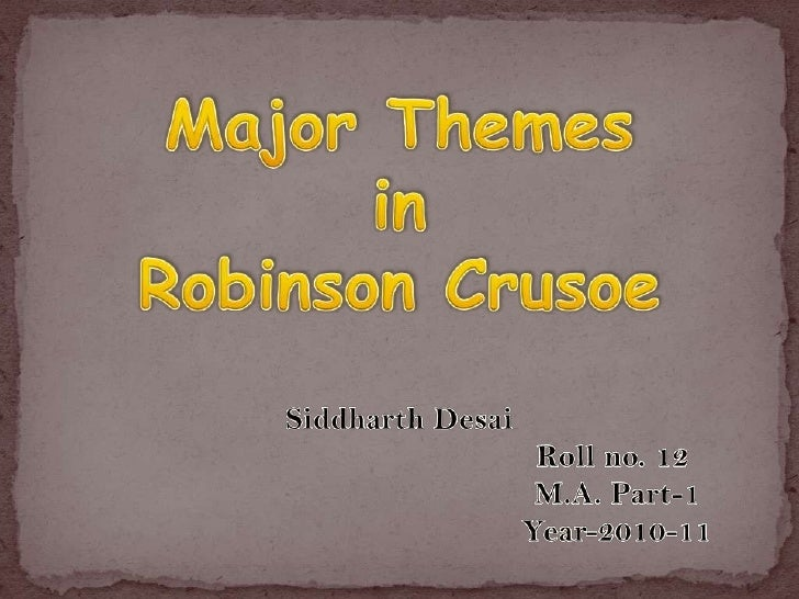 Major Themes in Robinson CrusoeSiddharth Desai                                                Roll no. 12                 ...