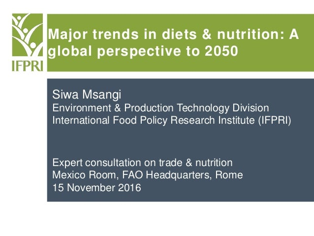 Major trends in diets & nutrition: A global perspective to 2050 Siwa Msangi Environment & Production Technology Division I...