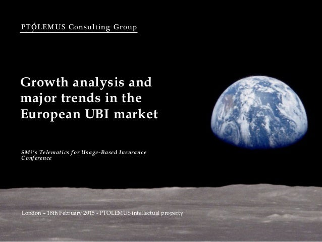 PTOLEMUS Consulting Group Growth analysis and major trends in the European UBI market SMi's Telematics for Usage-Based Ins...