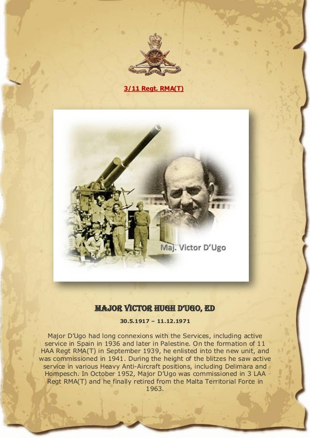 3/11 Regt. RMA(T) Major Victor HugH D'ugo, ED 30.5.1917 – 11.12.1971 Major D'Ugo had long connexions with the Services, in...