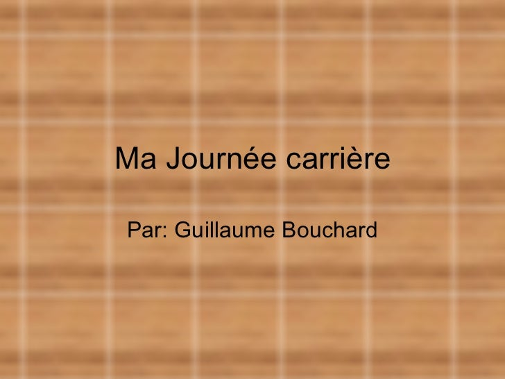 Ma Journée carrière Par: Guillaume Bouchard