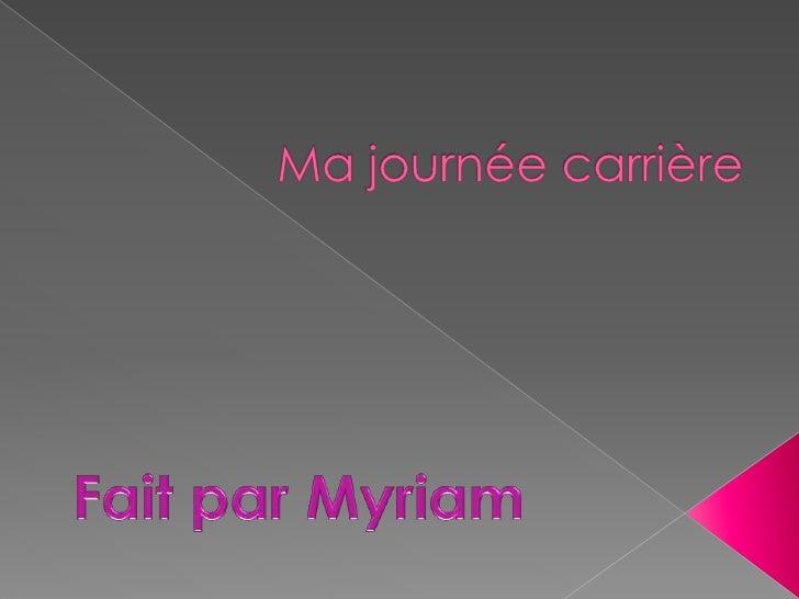 Ma journéecarrière<br />Fait par Myriam<br />