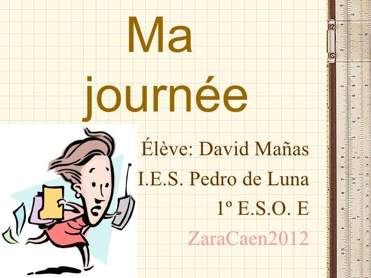 Majournée  Élève: David Mañas  I.E.S. Pedro de Luna            1º E.S.O. E         ZaraCaen2012