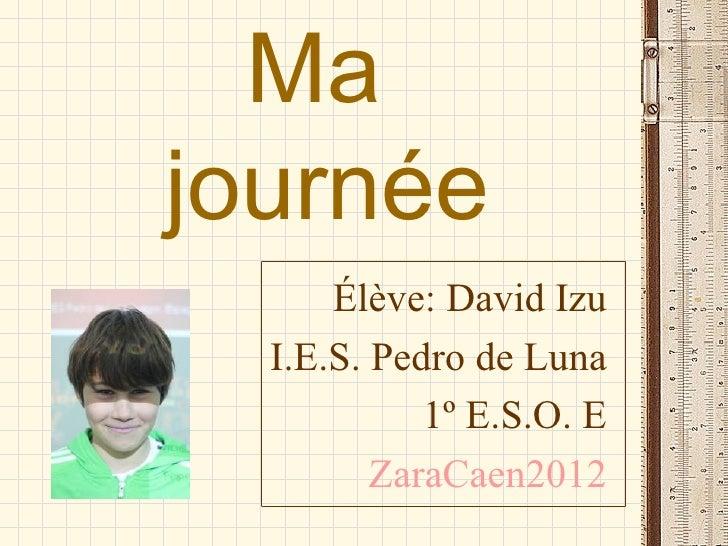 Majournée      Élève: David Izu  I.E.S. Pedro de Luna            1º E.S.O. E         ZaraCaen2012