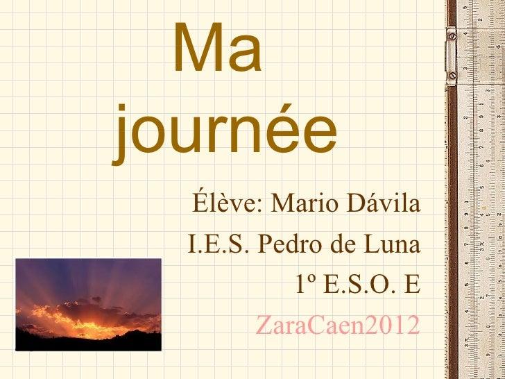 Majournée  Élève: Mario Dávila  I.E.S. Pedro de Luna            1º E.S.O. E         ZaraCaen2012