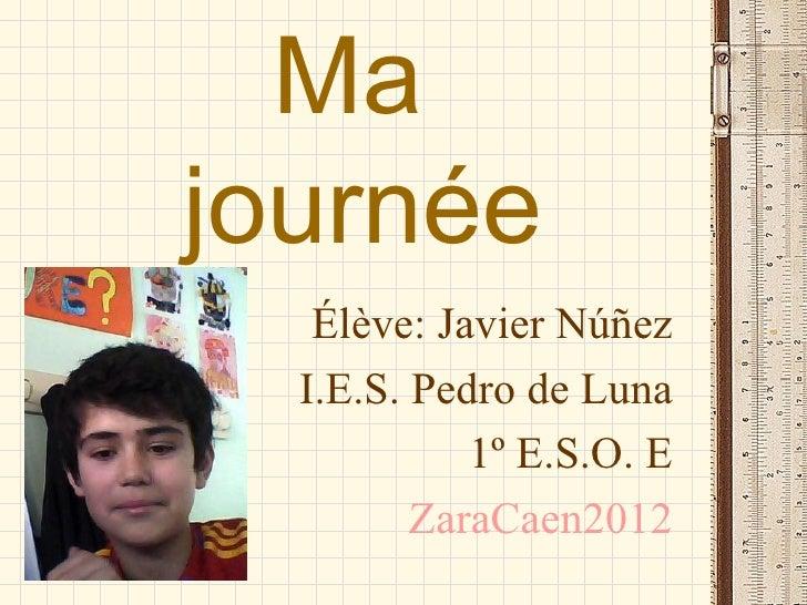 Majournée   Élève: Javier Núñez  I.E.S. Pedro de Luna            1º E.S.O. E         ZaraCaen2012