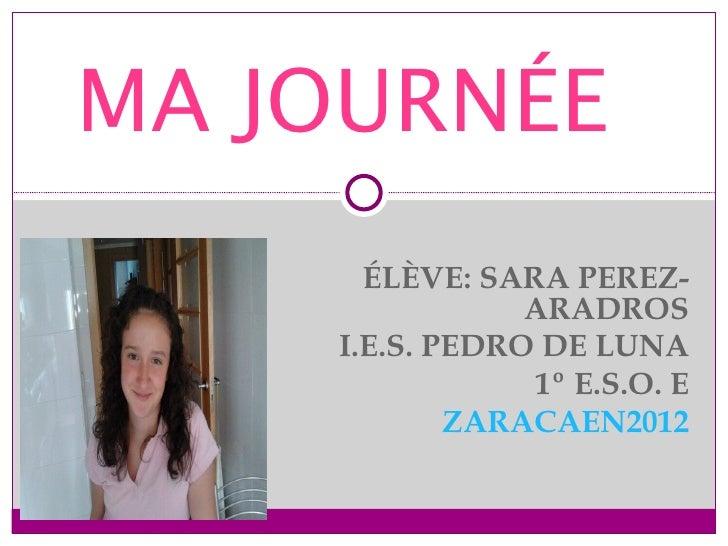 MA JOURNÉE      ÉLÈVE: SARA PEREZ-                ARADROS    I.E.S. PEDRO DE LUNA                1º E.S.O. E            ZA...