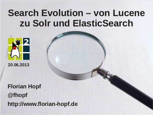 Search Evolution – von Lucenezu Solr und ElasticSearchFlorian Hopf@fhopfhttp://www.florian-hopf.de20.06.2013