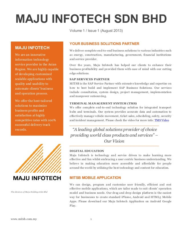 www.mitsb.com.my 1 MAJU INFOTECH SDN BHD Volume 1 / Issue 1 (August 2013) YOUR BUSINESS SOLUTIONS PARTNER We deliver compl...