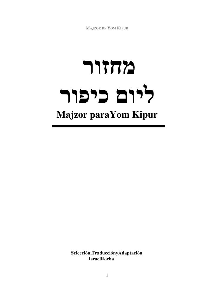 MAJZOR DE YOM KIPUR             ¯Majzor paraYom Kipur  Selección,TraducciónyAdaptación          IsraelRocha               ...