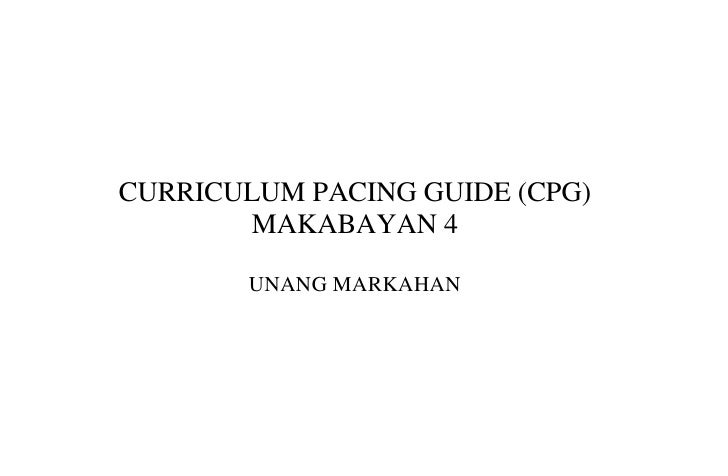 CURRICULUM PACING GUIDE (CPG)<br />MAKABAYAN 4<br />UNANG MARKAHAN<br />CANOSSA SCHOOL, City of Santa Rosa, Laguna<br />CU...