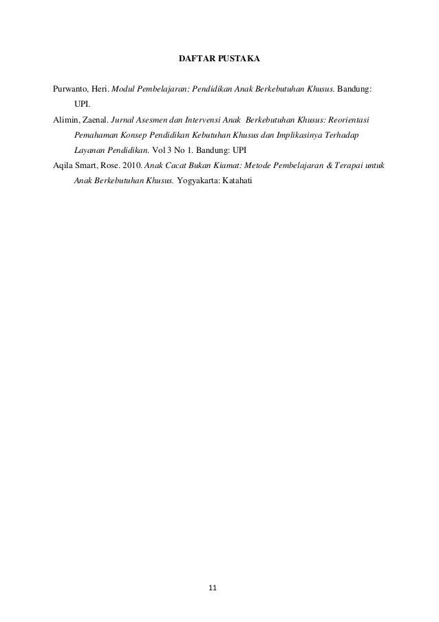 DAFTAR PUSTAKAPurwanto, Heri. Modul Pembelajaran: Pendidikan Anak Berkebutuhan Khusus. Bandung:     UPI.Alimin, Zaenal. Ju...