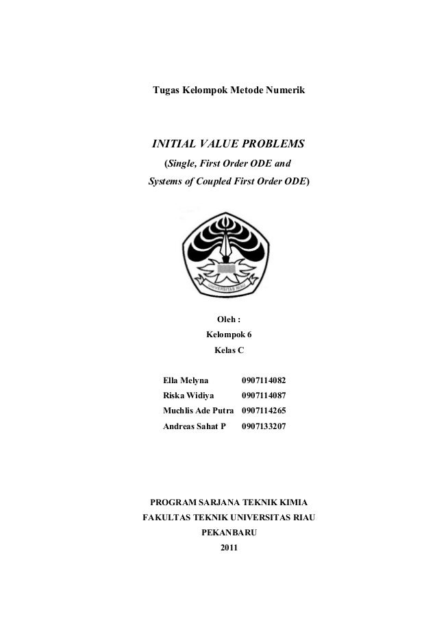 Tugas Kelompok Metode Numerik INITIAL VALUE PROBLEMS (Single, First Order ODE and Systems of Coupled First Order ODE) Oleh...