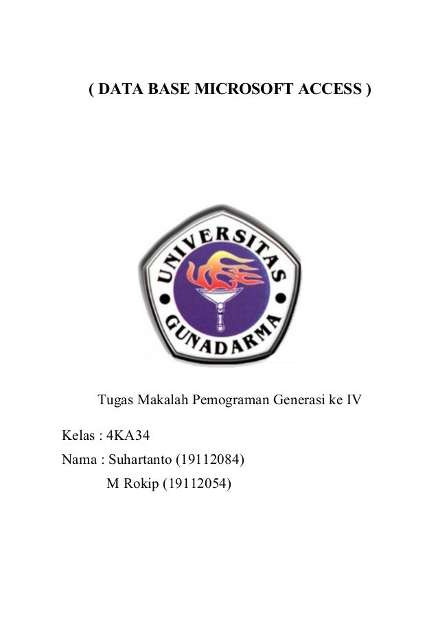 ( DATA BASE MICROSOFT ACCESS )Tugas Makalah Pemograman Generasi ke IVKelas : 4KA34Nama : Suhartanto (19112084)M Rokip (191...