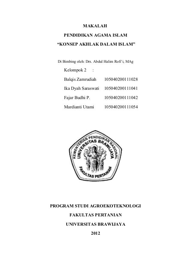 """MAKALAH PENDIDIKAN AGAMA ISLAM """"KONSEP AKHLAK DALAM ISLAM""""  Di Bimbing oleh: Drs. Abdul Halim Rofi'i, MAg  Kelompok 2  :  ..."""