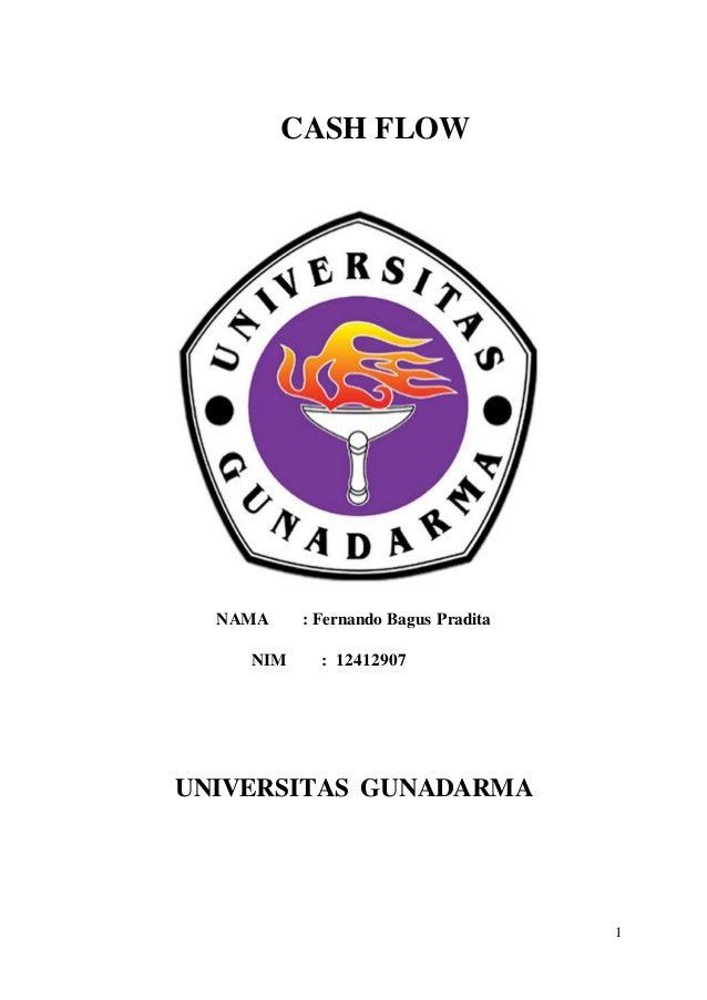 1  CASH FLOW  NAMA : Fernando Bagus Pradita  NIM : 12412907  UNIVERSITAS GUNADARMA