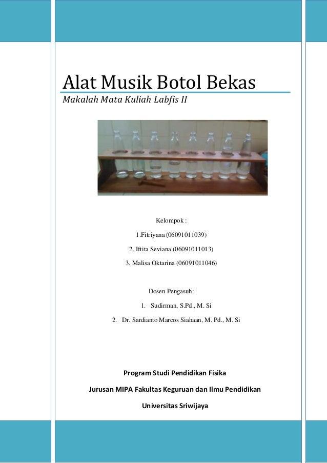 Alat Musik Botol BekasMakalah Mata Kuliah Labfis II                           Kelompok :                    1.Fitriyana (0...