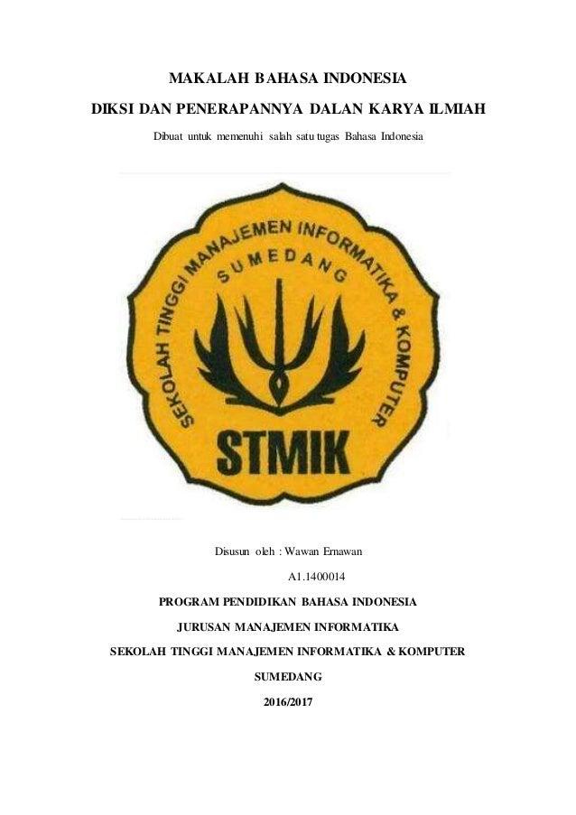 MAKALAH BAHASA INDONESIA DIKSI DAN PENERAPANNYA DALAN KARYA ILMIAH Dibuat untuk memenuhi salah satu tugas Bahasa Indonesia...