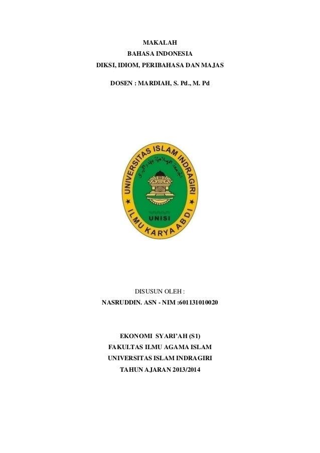UNIVERSITAS ISLAM INDRAGIRI – FIAI – EKONOMI SYARI'AH – 2013/2014 | 1 MAKALAH BAHASA INDONESIA DIKSI, IDIOM, PERIBAHASA DA...