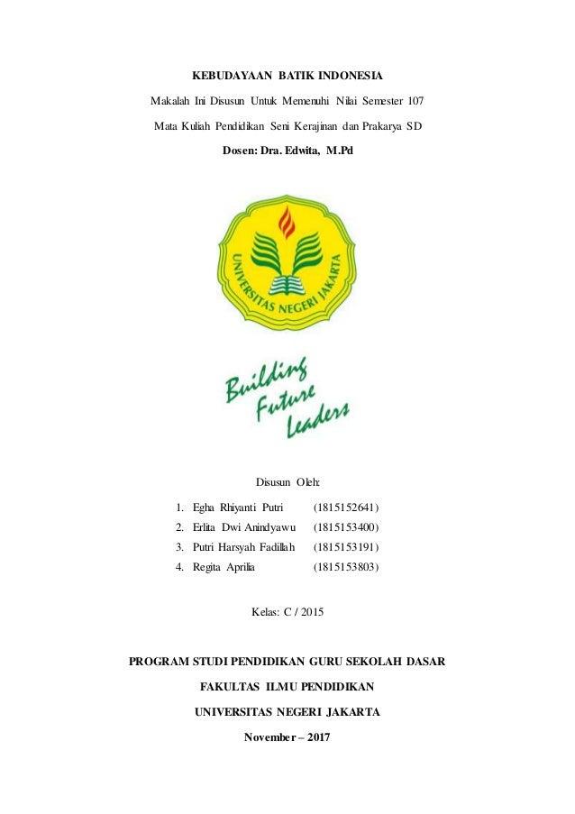 KEBUDAYAAN BATIK INDONESIA Makalah Ini Disusun Untuk Memenuhi Nilai  Semester 107 Mata Kuliah Pendidikan Seni Kerajinan ... 299d77b9d1
