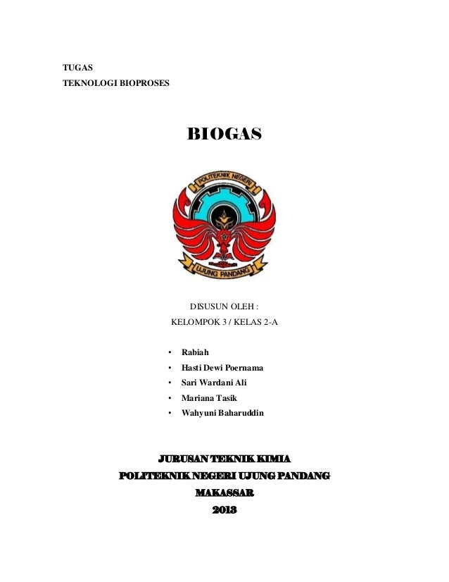 TUGAS TEKNOLOGI BIOPROSES BIOGAS DISUSUN OLEH : KELOMPOK 3 / KELAS 2-A • Rabiah • Hasti Dewi Poernama • Sari Wardani Ali •...