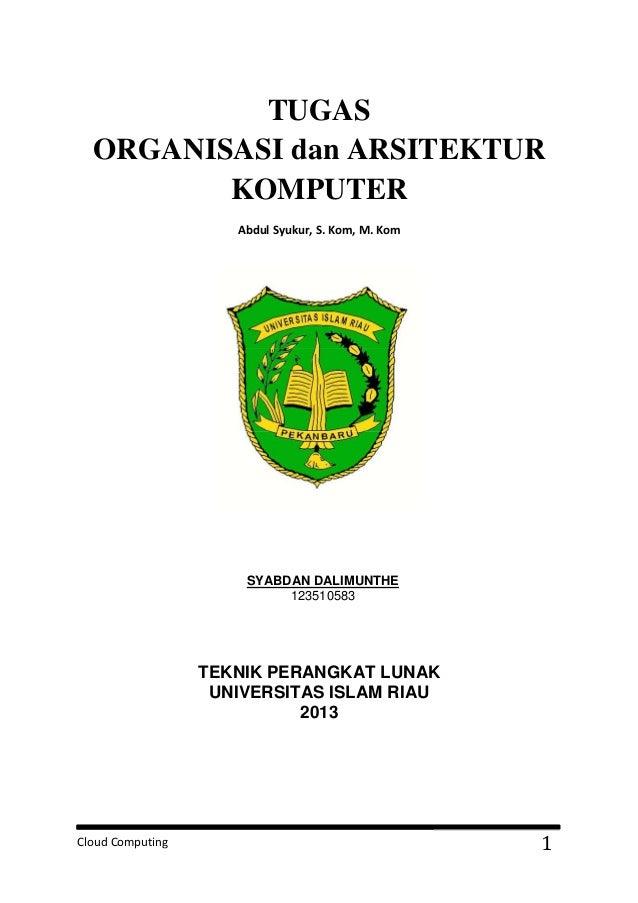 Cloud Computing 1TUGASORGANISASI dan ARSITEKTURKOMPUTERAbdul Syukur, S. Kom, M. KomSYABDAN DALIMUNTHE123510583TEKNIK PERAN...