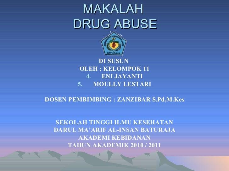 MAKALAH  DRUG ABUSE <ul><li>DI SUSUN  </li></ul><ul><li>OLEH : KELOMPOK 11 </li></ul><ul><li>ENI JAYANTI </li></ul><ul><li...