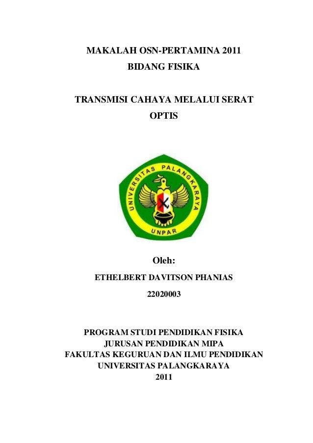 MAKALAH OSN-PERTAMINA 2011           BIDANG FISIKA TRANSMISI CAHAYA MELALUI SERAT               OPTIS                Oleh:...