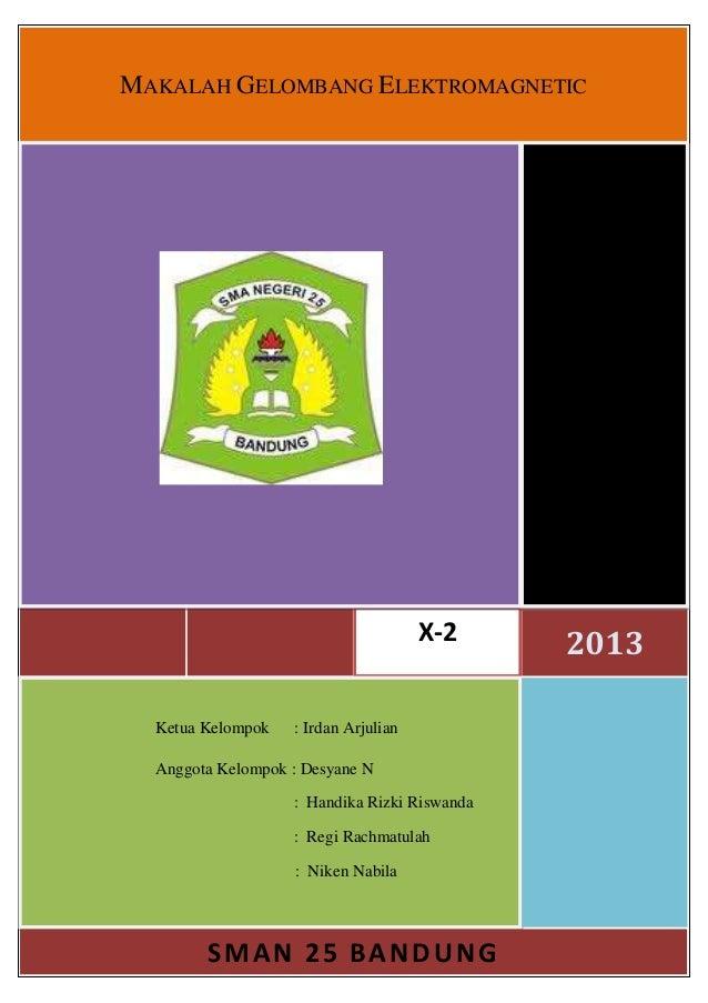 MAKALAH GELOMBANG ELEKTROMAGNETIC X-2 2013 Ketua Kelompok : Irdan Arjulian Anggota Kelompok : Desyane N : Handika Rizki Ri...