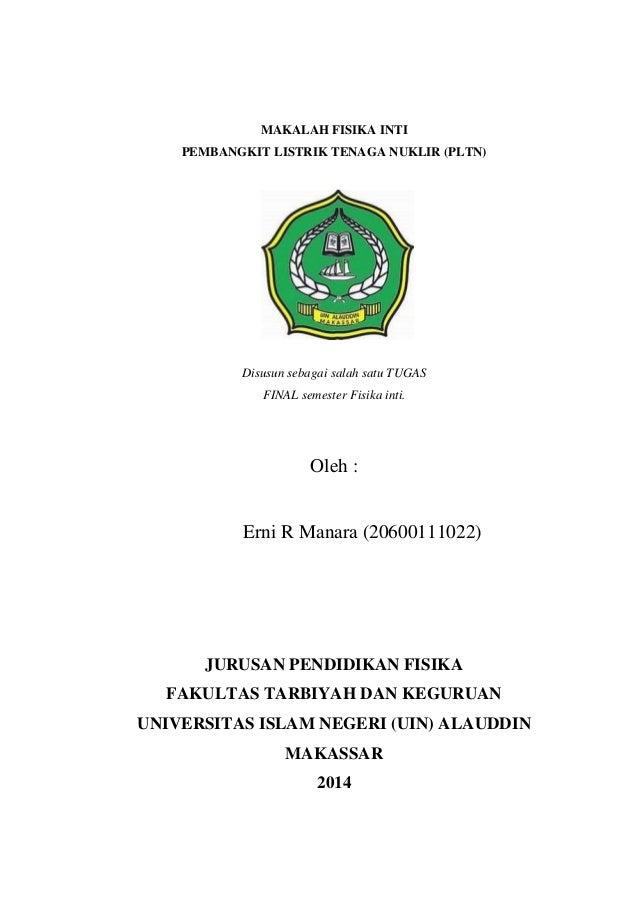 MAKALAH FISIKA INTI PEMBANGKIT LISTRIK TENAGA NUKLIR (PLTN)  Disusun sebagai salah satu TUGAS FINAL semester Fisika inti. ...
