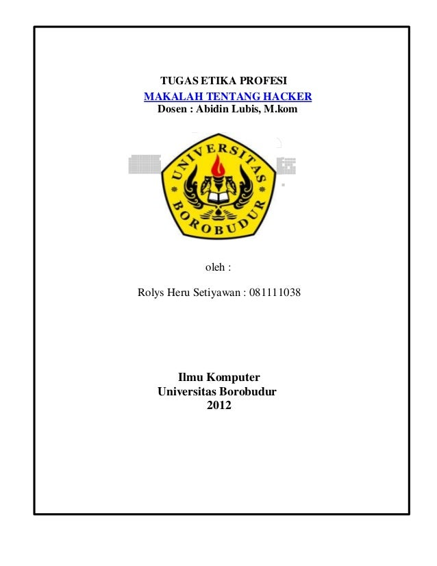 TUGAS ETIKA PROFESI MAKALAH TENTANG HACKER Dosen : Abidin Lubis, M.kom  oleh : Rolys Heru Setiyawan : 081111038  Ilmu Komp...