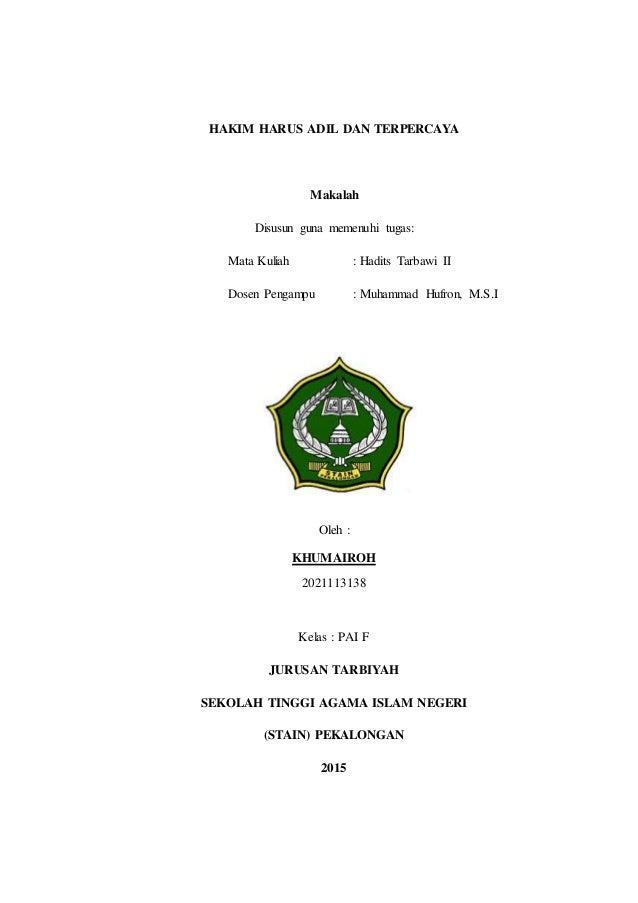 HAKIM HARUS ADIL DAN TERPERCAYA Makalah Disusun guna memenuhi tugas: Mata Kuliah : Hadits Tarbawi II Dosen Pengampu : Muha...