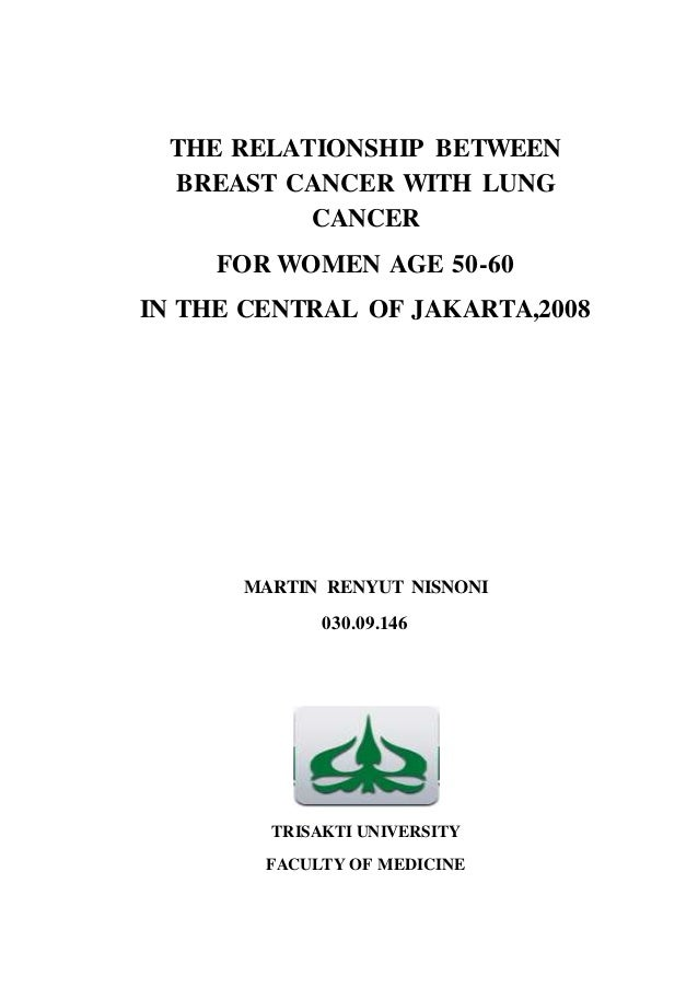 THE RELATIONSHIP BETWEEN BREAST CANCER WITH LUNG CANCER FOR WOMEN AGE 50-60 IN THE CENTRAL OF JAKARTA,2008 MARTIN RENYUT N...