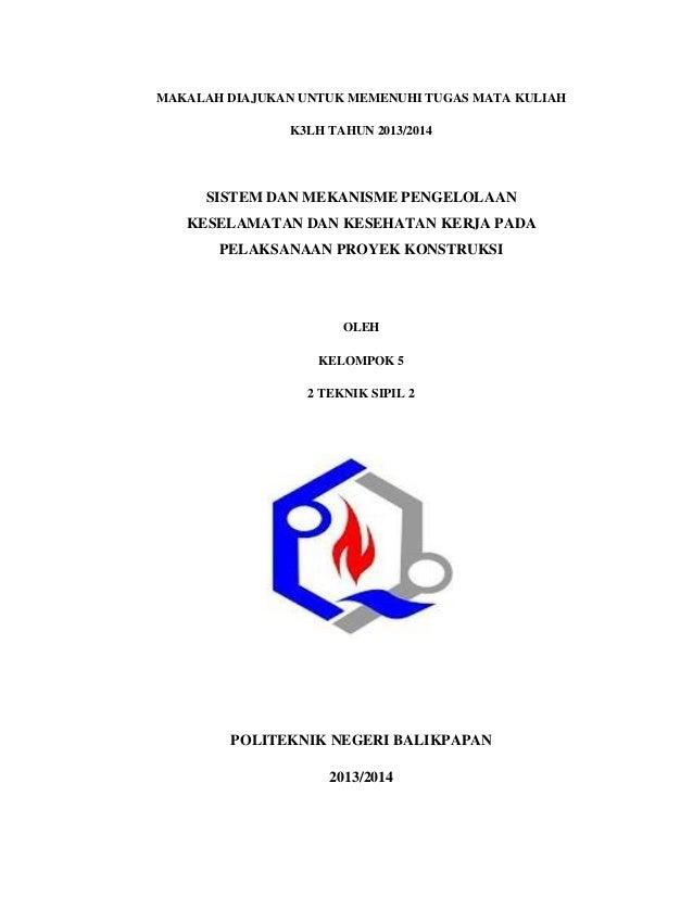 MAKALAH DIAJUKAN UNTUK MEMENUHI TUGAS MATA KULIAH K3LH TAHUN 2013/2014 SISTEM DAN MEKANISME PENGELOLAAN KESELAMATAN DAN KE...