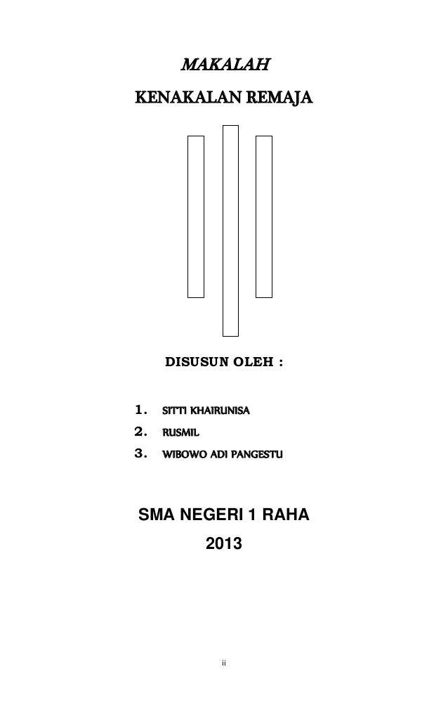 MAKALAH  KENAKALAN REMAJA  DISUSUN OLEH :  1. SITTI KHAIRUNISA  2. RUSMIL  3. WIBOWO ADI PANGESTU  SMA NEGERI 1 RAHA  2013...
