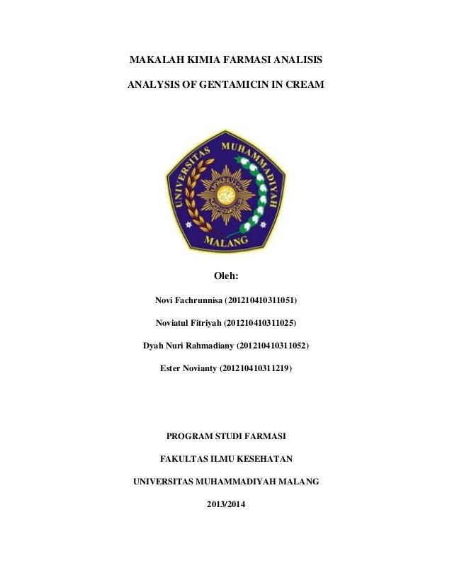 MAKALAH KIMIA FARMASI ANALISIS ANALYSIS OF GENTAMICIN IN CREAM  Oleh: Novi Fachrunnisa (201210410311051) Noviatul Fitriyah...