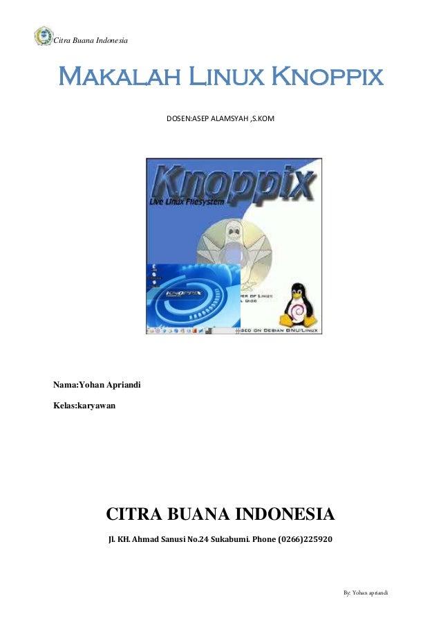 Citra Buana Indonesia By: Yohan apriandi Makalah Linux Knoppix DOSEN:ASEP ALAMSYAH ,S.KOM Nama:Yohan Apriandi Kelas:karyaw...