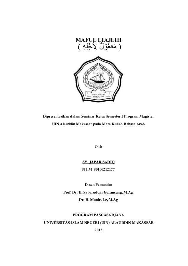 MAFUL LIAJLIH  ( َ ََ َ ِ ََ َ َ ََ ) مفعول لج ِله ِ  Dipresentasikan dalam Seminar Kelas Semester I Program Magister UI...