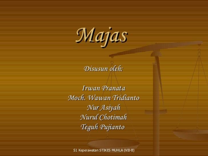Majas    Disusun oleh:             Irwan PranataMoch. Wawan Tridianto      Nur Asiyah   Nurul Chotimah   Teguh Pujianto S...