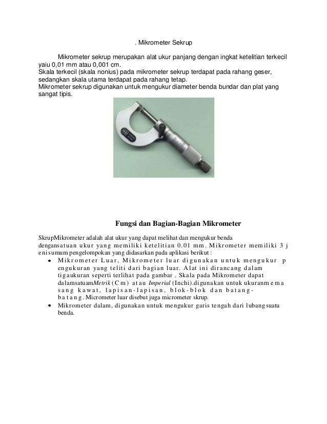 . Mikrometer Sekrup       Mikrometer sekrup merupakan alat ukur panjang dengan ingkat ketelitian terkecilyaiu 0,01 mm atau...