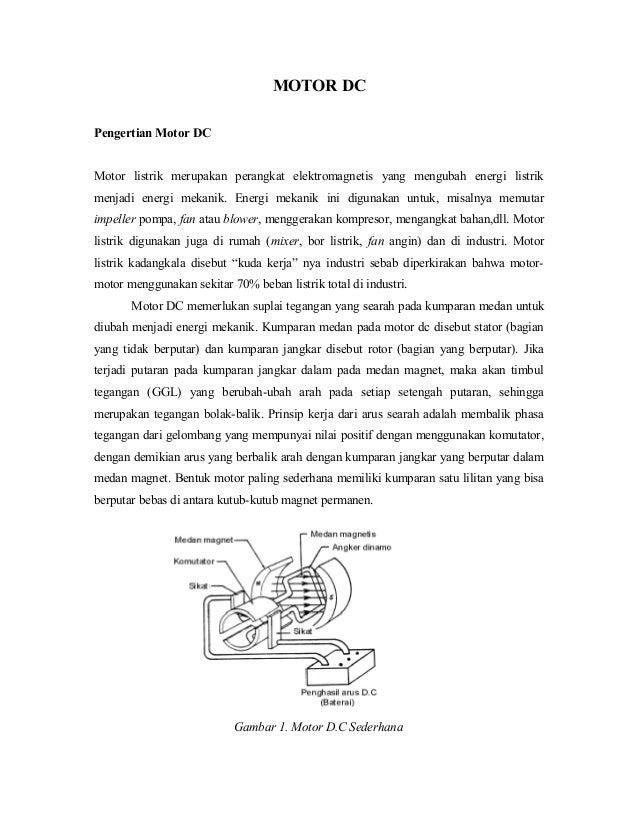MOTOR DCPengertian Motor DCMotor listrik merupakan perangkat elektromagnetis yang mengubah energi listrikmenjadi energi me...