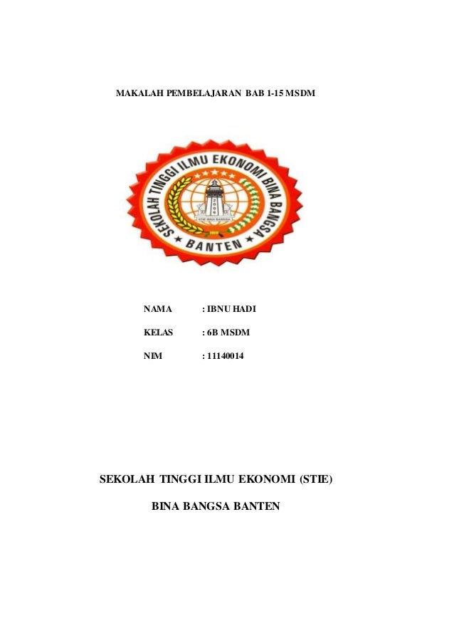 MAKALAH PEMBELAJARAN BAB 1-15 MSDM NAMA : IBNU HADI KELAS : 6B MSDM NIM : 11140014 SEKOLAH TINGGI ILMU EKONOMI (STIE) BINA...