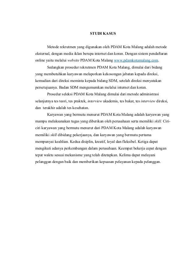 STUDI KASUS Metode rekrutmen yang digunakan oleh PDAM Kota Malang adalah metode eksternal, dengan media iklan berupa inter...