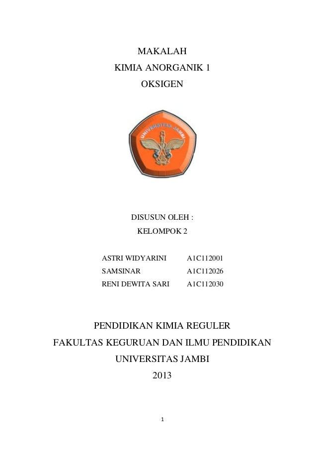 MAKALAH KIMIA ANORGANIK 1 OKSIGEN  DISUSUN OLEH : KELOMPOK 2  ASTRI WIDYARINI  A1C112001  SAMSINAR  A1C112026  RENI DEWITA...