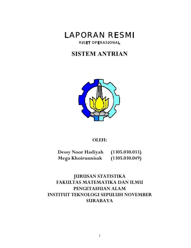 LAPORAN RESMI            RISET OPERASIONAL           SISTEM ANTRIAN                     OLEH:     Dessy Noor Hadiyah   (13...