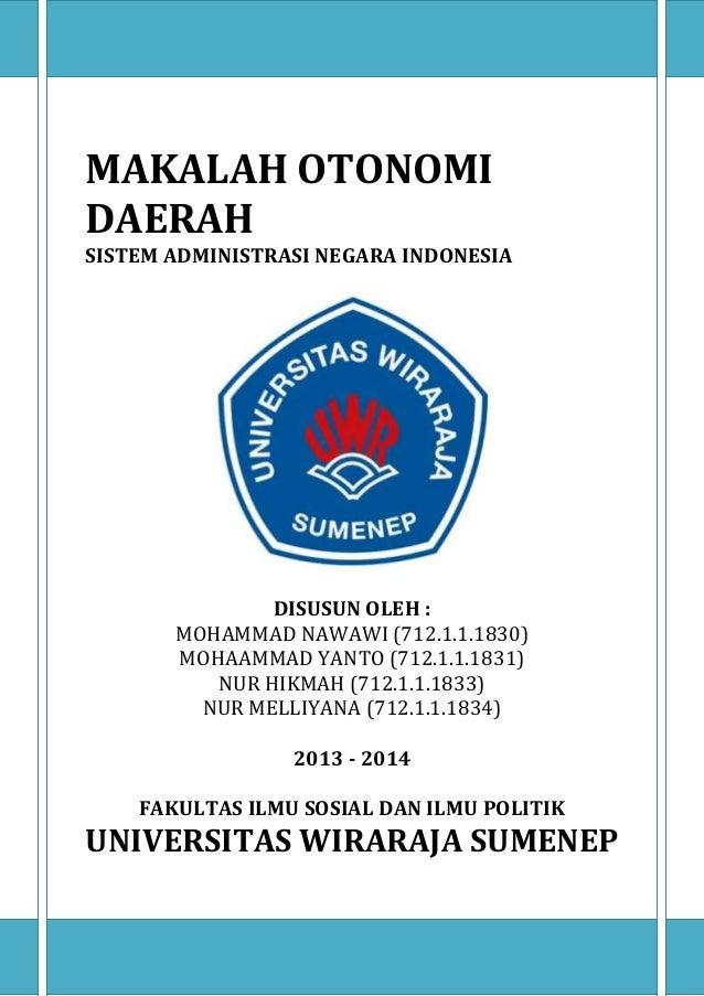 MAKALAH OTONOMI DAERAH SISTEM ADMINISTRASI NEGARA INDONESIA  DISUSUN OLEH : MOHAMMAD NAWAWI (712.1.1.1830) MOHAAMMAD YANTO...