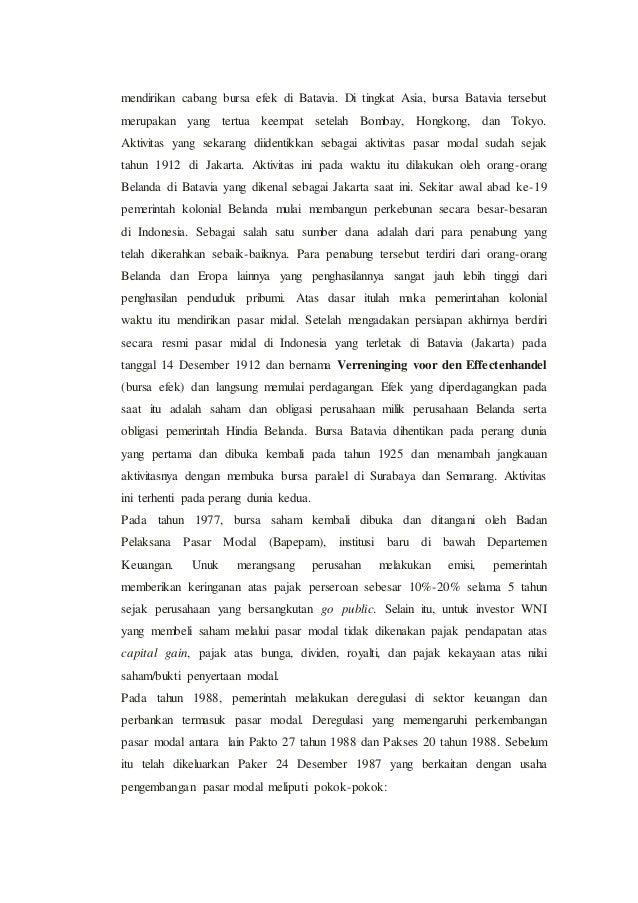 makalah pasar modal indonesia Makalah ekonomi pasar modal disusun oleh: leonaldo teddy xiips b  25 sma santo paulus pontianak tahun ajaran 2014/2015 bab i pendahuluan i1 latar belakang masalah perkembangan pasar modal di indonesia mengalami peningkatan yang sangat pesat terutama setelah pemerintahan melakukan berbagai regulasi .